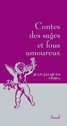 Jean-Jacques Fdida, Contes des sages et fous amoureux